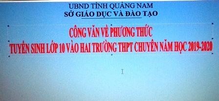 Công văn về Phương thức tuyển sinh lớp 10 vào hai trường THPT chuyên tỉnh Quảng Nam năm học 2019-2020