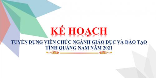 Kế hoạch tuyển dụng viên chức ngành giáo dục và đào tạo tỉnh Quảng Nam năm 2021